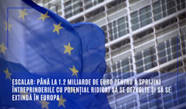 ESCALAR: până la 1.2 miliarde de euro pentru a sprijini întreprinderile cu potențial ridicat să se dezvolte și să se extindă în Europa