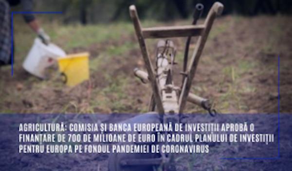 Agricultură: Comisia și Banca Europeană de Investiții aprobă o finanțare de 700 de milioane de euro în cadrul Planului de investiții pentru Europa pe fondul pandemiei de coronavirus