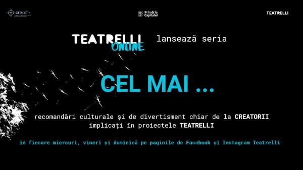 Creatorii și artiștii Teatrelli lansează o serie online de recomandări culturale, culinare și de divertisment într-o selecție proprie, originală și savuroasă