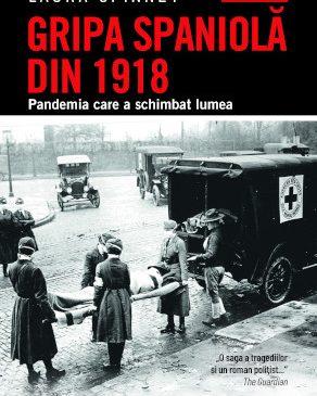 """""""Gripa spaniolă din 1918. Pandemia care a schimbat lumea"""" de Laura Spinney"""