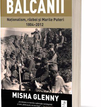 """""""Balcanii. Naționalism, război și Marile Puteri 1804–2012"""" de Misha Glenny"""