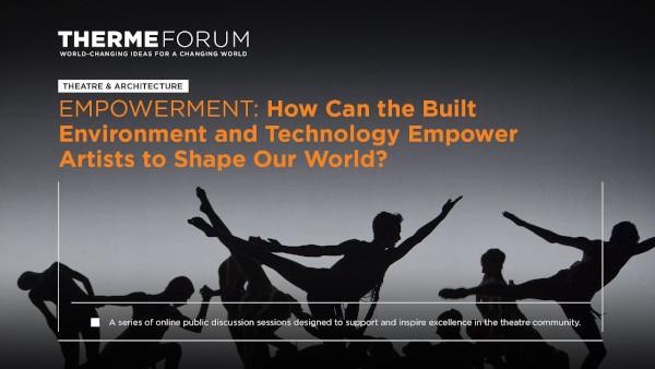 #FITSonline: Therme Forum. Teatru și arhitectură. Puterea de a crede: Cum pot mediul construit și tehnologia împuternici artiștii să modeleze lumea în care trăim?