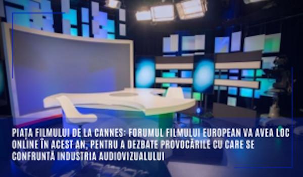 Piața Filmului de la Cannes: forumul filmului european va avea loc online în acest an, pentru a dezbate provocările cu care se confruntă industria audiovizualului