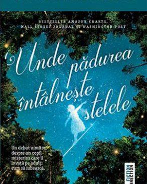 """""""Unde pădurea întâlnește stelele"""" de Glendy Vanderah, o impresionantă poveste despre speranță și puterea tranformatoare a dragostei"""
