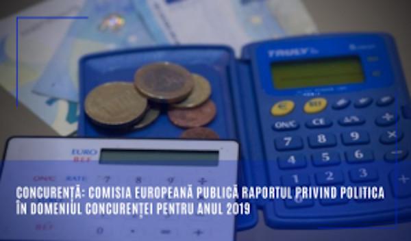 Concurență: Comisia Europeană publică Raportul privind politica în domeniul concurenței pentru anul 2019