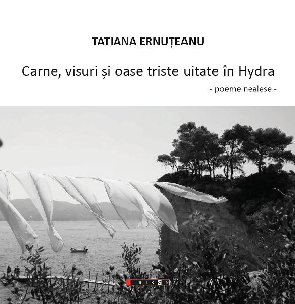 Carne, visuri si oase triste uitate in Hydra - poeme nealese Tatiana Ernuteanu