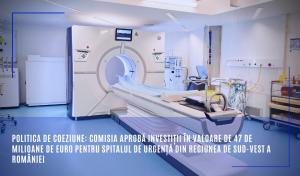 Comisia 47 de milioane de euro pentru spitalul de urgență din Regiunea de Sud-Vest a României