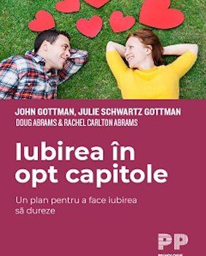 """""""Iubirea în opt capitole"""" de John Gottman, Julie Schwartz Gottman, Doug Abrams, Rachel Carlton Abrams"""