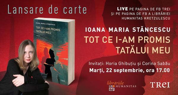 """Lansare de carte: """"Tot ce i-am promis tatălui meu"""" de Ioana Maria Stăncescu"""