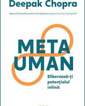 """""""Metauman. Eliberează-ţi potenţialul infinit"""" de Dr. Deepak Chopra"""