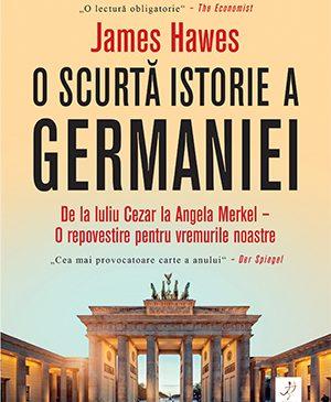 """""""O scurtă istorie a Germaniei. De la Iuliu Cezar la Angela Merkel – O repovestire pentru vremurile noastre"""" de James Hawes"""
