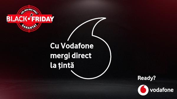 De Black Friday, cu Vodafone mergi direct la țintă