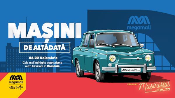 """Cele mai iubite mașini retro românești pot fi admirate la Mega Mall, în cadrul expoziției """"Mașini de altădată"""""""