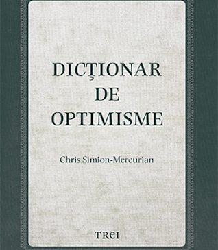 """Lansarea volumului """"Dicționar de optimisme"""" de Chris Simion – Mercurian"""
