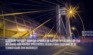 Ajutoare de stat: Comisia aprobă un ajutor în valoare de 254 milioane EUR pentru sprijinirea reabilitării sistemului de termoficare din București