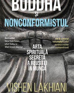 """""""Buddha și nonconformistul"""" – ghidul pentru schimbarea de care ai nevoie în viața ta"""