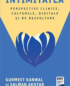 """""""Intimitatea. Perspective clinice, culturale, digitale și de dezvoltare"""" de Gurmeet Kanwal, Salman Akhtar"""
