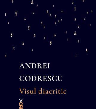"""""""Visul diacritic"""" de Andrei Codrescu – o carte eveniment în colecția Vorpal"""