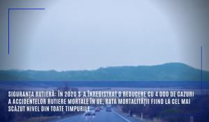 Siguranța rutieră: În 2020 s-a înregistrat o reducere cu 4 000 de cazuri a accidentelor rutiere