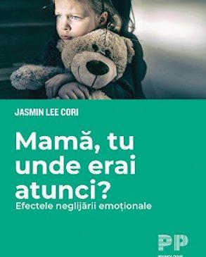 """""""Mamă, tu unde erai atunci? Efectele neglijării emoționale"""" de Jasmin Lee Cori"""
