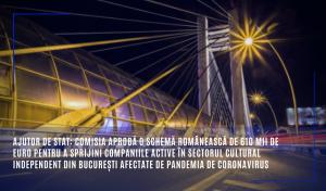 Ajutor de stat: Comisia aprobă o schemă românească de 610 mii de euro pentru a sprijini companiile active în sectorul cultural independent din București afectate de pandemia de coronavirus