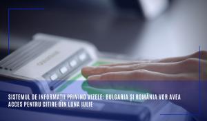Bulgaria și România vor avea acces pentru citire sistem vize