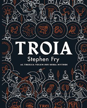 """""""Troia"""" de Stephen Fry: pasiuni uriașe se confruntă cu idealuri înalte și viclenii josnice"""