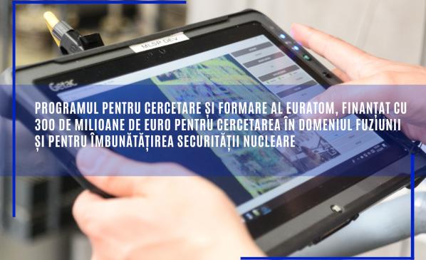 Programul pentru cercetare și formare al Euratom, finanțat cu 300 de milioane de euro pentru cercetarea în domeniul fuziunii și pentru îmbunătățirea securității nucleare