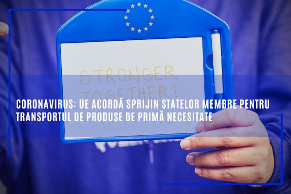 Coronavirus: UE acordă sprijin statelor membre pentru transportul de produse de primă necesitate