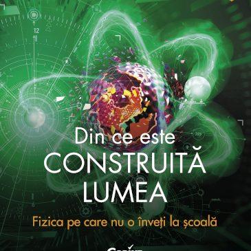Un nou volum de popularizare a științei la Corint Educațional: Din ce este construită lumea. Fizica pe care nu o înveți la școală