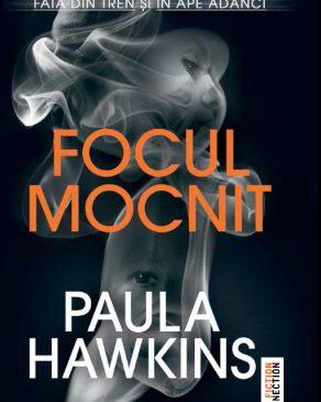 """Cel mai așteptat thriller al anului, """"Focul mocnit"""" de Paula Hawkins, apare în România în același timp cu Statele Unite"""