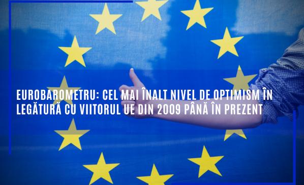 Eurobarometru: Cel mai înalt nivel de optimism în legătură cu viitorul UE din 2009 până în prezent