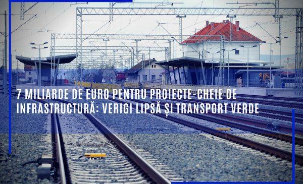 7 miliarde de euro pentru proiecte-cheie de infrastructură: verigi lipsă și transport verde