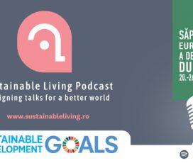 Astăzi se lansează noul sezon Sustainable Living Podcast sub umbrela Săptămânii Europene a Dezvoltării Durabile