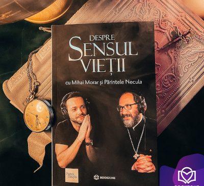 Despre sensul vieții cu Mihai Morar și Părintele Necula – Surpriza editorială a lui 2021 la Bookzone