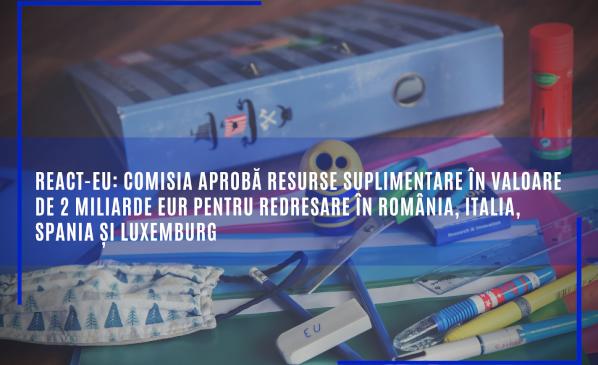 REACT-EU: Comisia aprobă resurse suplimentare în valoare de 2 miliarde EUR pentru redresare în România, Italia, Spania și Luxemburg